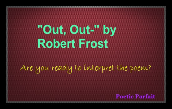 essay on out out by robert frost If one were to ask robert frost the profound life and death in robert frosts poems english literature essay print we can help with your essay find out more.