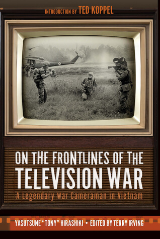 Video Journalists in the Vietnam War. A Memoir.